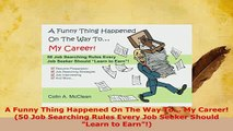PDF  A Funny Thing Happened On The Way To My Career 50 Job Searching Rules Every Job Download Online