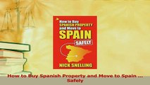Download  How to Buy Spanish Property and Move to Spain  Safely Ebook Free