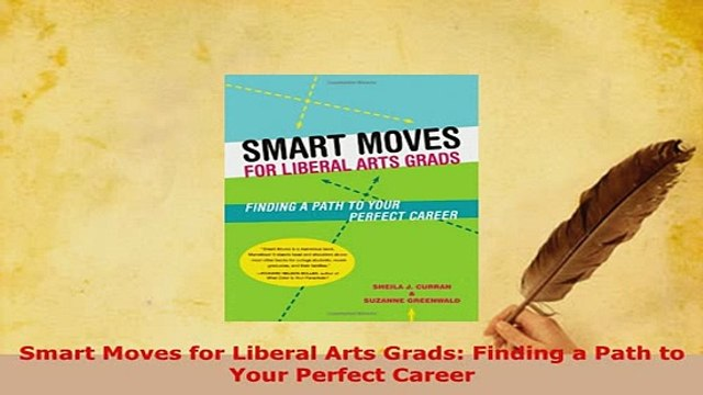 PDF  Smart Moves for Liberal Arts Grads Finding a Path to Your Perfect Career Read Online