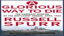 Read A Glorious Way to Die  The Kamikaze Mission of the Battleship Yamato  April 1945 Ebook pdf