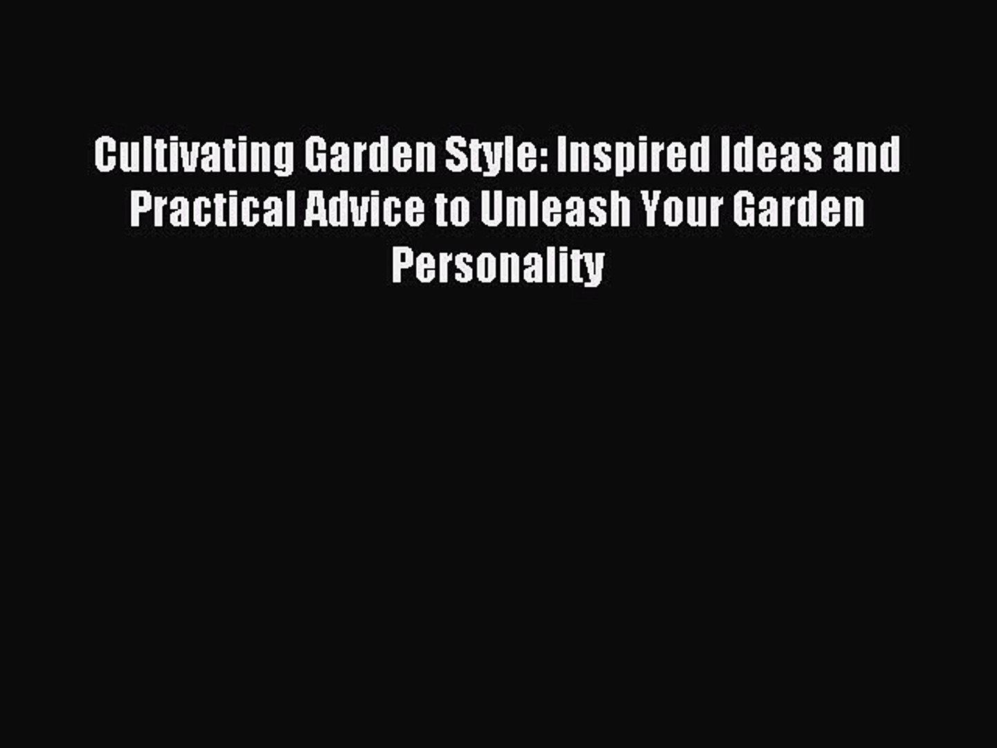 Read Cultivating Garden Style: Inspired Ideas and Practical Advice to Unleash Your Garden Personalit