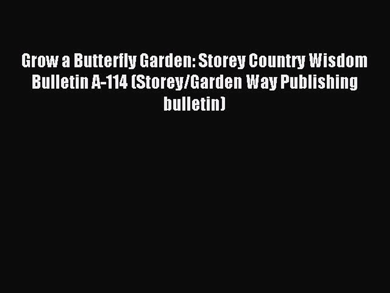 Read Grow a ****erfly Garden: Storey Country Wisdom Bulletin A-114 (Storey/Garden Way Publishing