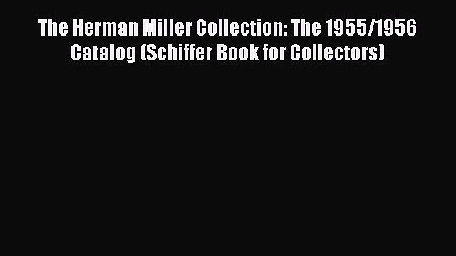 [PDF] The Herman Miller Collection: The 1955/1956 Catalog (Schiffer Book for Collectors) [Download]