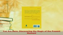 Download  You Are Here Discovering the Magic of the Present Moment Free Books