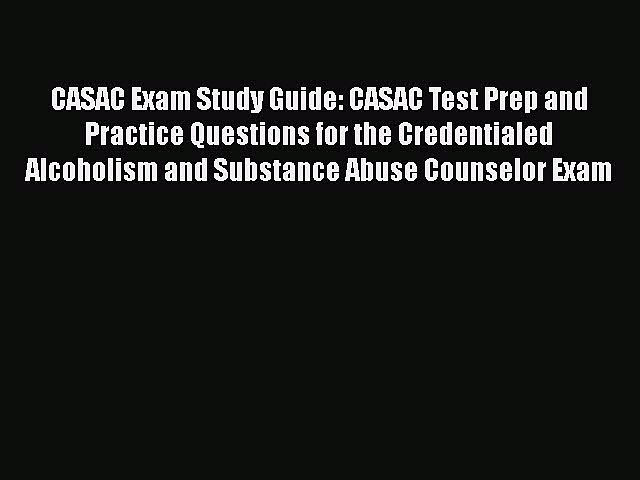 Read CASAC Exam Study Guide: CASAC Test Prep and Practice Questions for the Credentialed Alcoholism