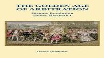 Read The Golden Age of Arbitration  Dispute Resolution Under Elizabeth I Ebook pdf download