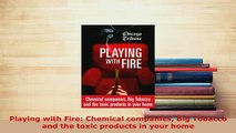 Download  Playing with Fire Chemical companies Big Tobacco and the toxic products in your home Read Online