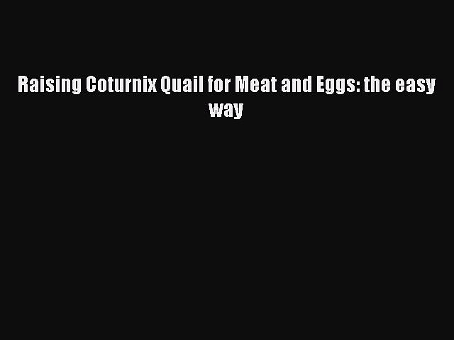 Download Raising Coturnix Quail for Meat and Eggs: the easy way Ebook Online
