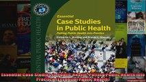 Essential Case Studies In Public Health Putting Public Health into Practice Essential