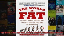 The World Is Fat The Fads Trends Policies and Products That Are Fatteningthe Human Race