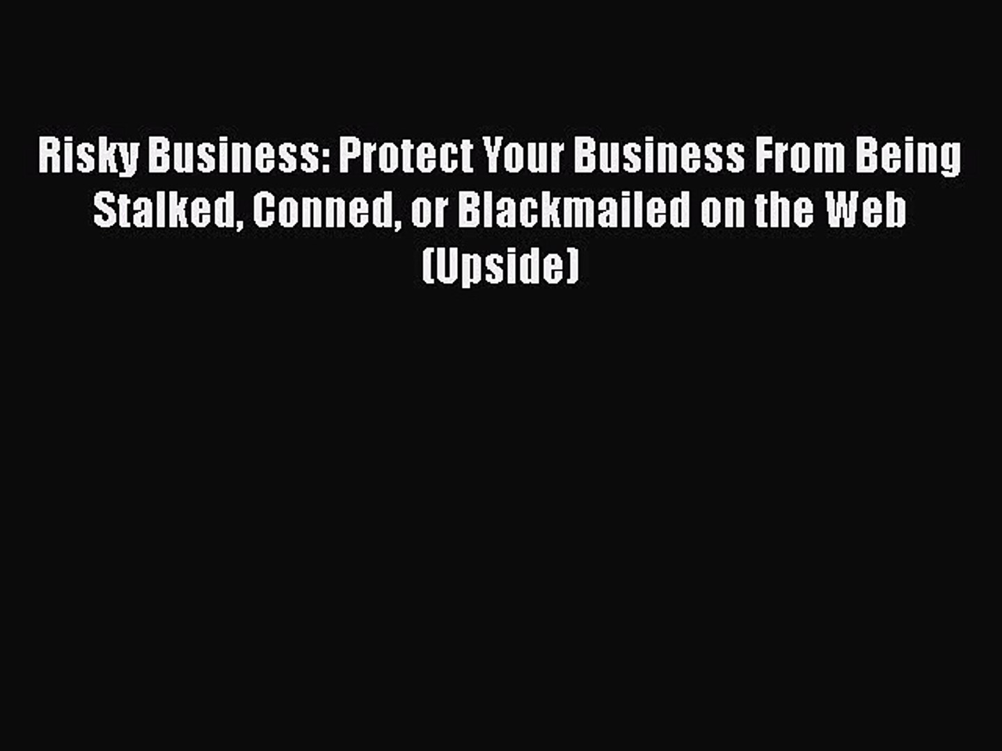 Free [PDF] Downlaod Risky Business: Protect Your Business From Being Stalked Conned or Blackmailed