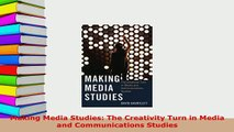 Download  Making Media Studies The Creativity Turn in Media and Communications Studies PDF Book Free