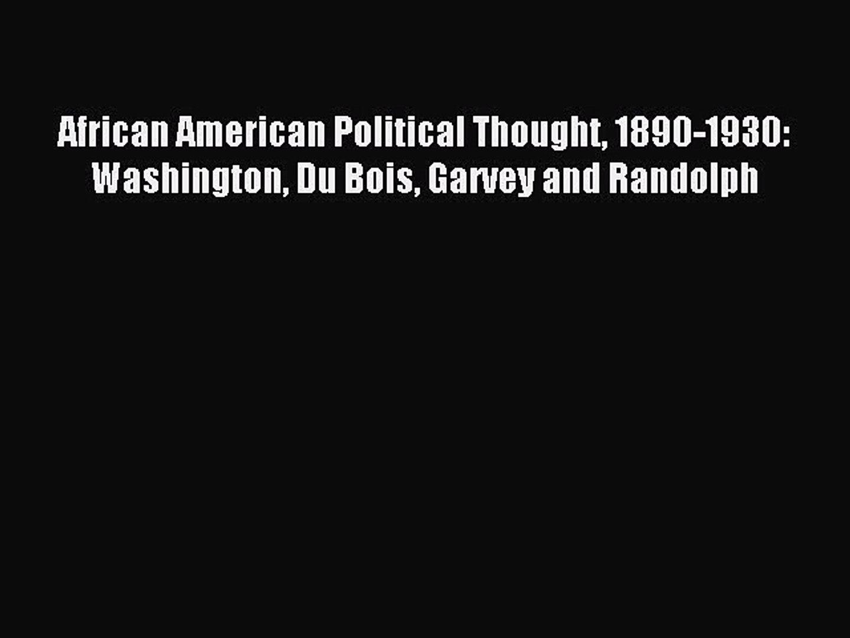 Read African American Political Thought 1890-1930: Washington Du Bois Garvey and Randolph Ebook