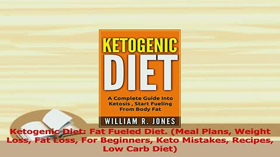 PDF  Ketogenic Diet Fat Fueled Diet Meal Plans Weight Loss Fat Loss For Beginners Keto Download Full Ebook