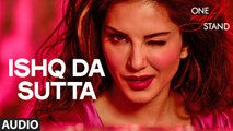 ISHQ DA SUTTA Full Song - ONE NIGHT STAND - Sunny Leone, Tanuj Virwani - Meet Bros, Jasmine Sandla