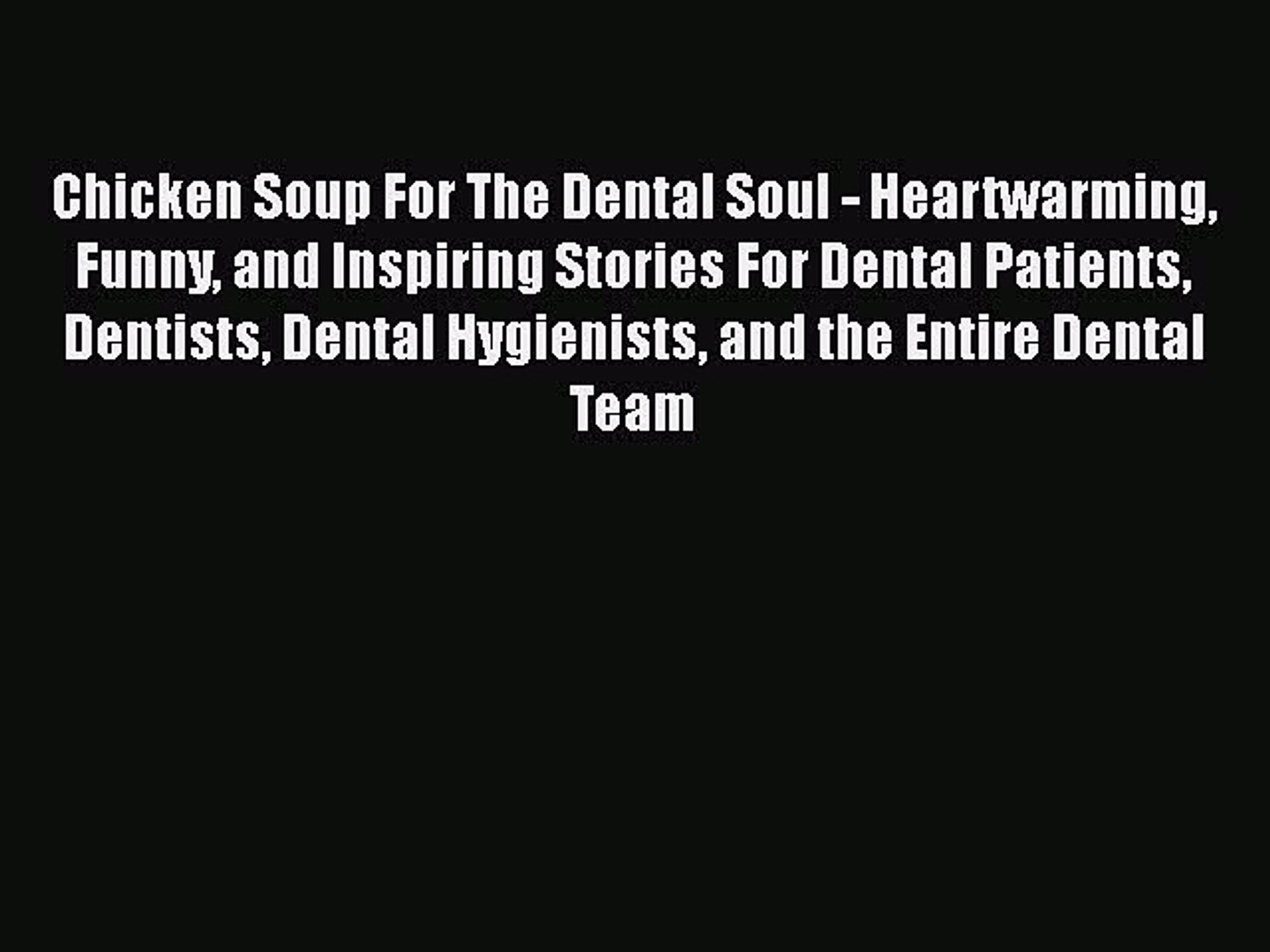 Read Chicken Soup For The Dental Soul - Heartwarming Funny and Inspiring  Stories For Dental