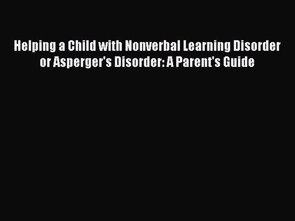 A Parents Guide Helping a Child with Nonverbal Learning Disorder or Aspergers Disorder