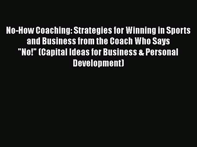 [PDF] No-How Coaching: Strategies for Winning in Sports and Business from the Coach Who Says
