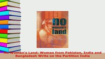 Download  No Womans Land Women from Pakistan India and Bangladesh Write on the Partition India  EBook