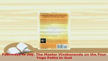 PDF  Pathways to Joy The Master Vivekananda on the Four Yoga Paths to God Download Full Ebook