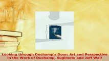 PDF  Looking through Duchamps Door Art and Perspective in the Work of Duchamp Sugimoto and  EBook