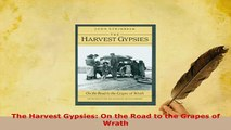 Download  The Harvest Gypsies On the Road to the Grapes of Wrath Read Full Ebook