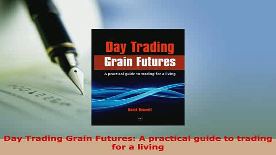 Download  Day Trading Grain Futures A practical guide to trading for a living Read Online