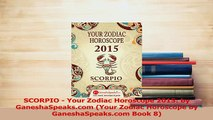 PDF  SCORPIO  Your Zodiac Horoscope 2015 by GaneshaSpeakscom Your Zodiac Horoscope by Download Online