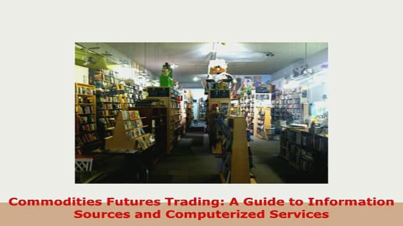 PDF  Commodities Futures Trading A Guide to Information Sources and Computerized Services Download Online