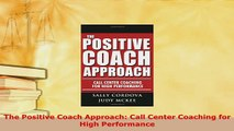 PDF  The Positive Coach Approach Call Center Coaching for High Performance Download Full Ebook