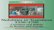 Read Nobilities in Transition 1550 1700  Courtiers and Rebels in Britain and Europe