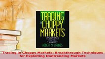 Download  Trading in Choppy Markets Breakthrough Techniques for Exploiting Nontrending Markets PDF Full Ebook