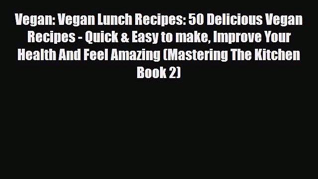 Read Vegan: Vegan Lunch Recipes: 50 Delicious Vegan Recipes - Quick & Easy to make Improve