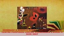 Download  HOMMAGE À ARSHILE GORKY  EXPOSITION PARIS CENTRE POMPIDOU CENTRE GULBENKIAN 2 AVRIL4  EBook