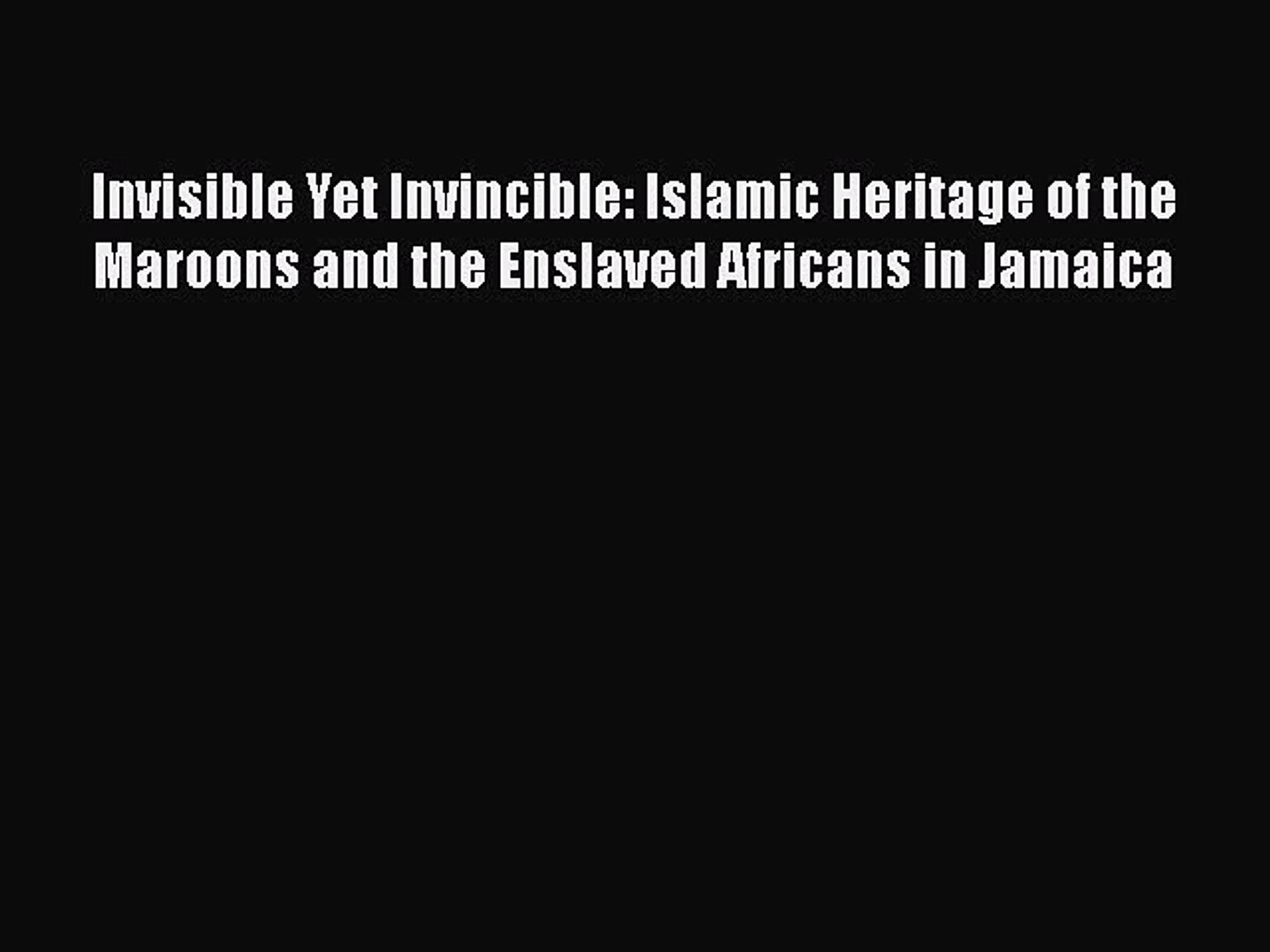 [PDF] Invisible Yet Invincible: Islamic Heritage of the Maroons and the Enslaved Africans in