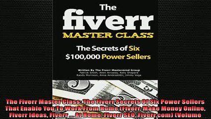 DOWNLOAD PDF  The Fiverr Master Class The Fiverr Secrets Of Six Power Sellers That Enable You To Work FULL FREE