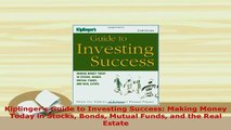 Download  Kiplingers Guide to Investing Success Making Money Today in Stocks Bonds Mutual Funds Free Books