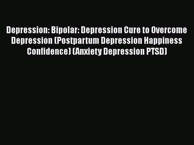 Read Depression: Bipolar: Depression Cure to Overcome Depression (Postpartum Depression Happiness