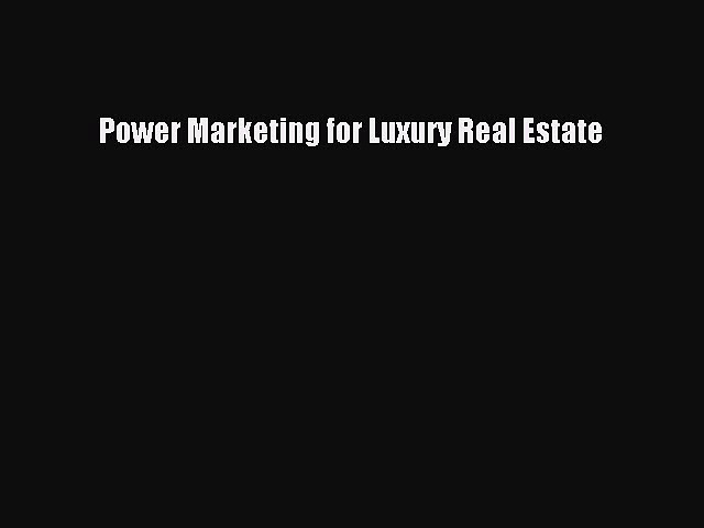 Read Power Marketing for Luxury Real Estate Ebook Free