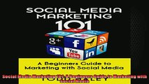 DOWNLOAD PDF  Social Media Marketing 101 A Beginners Guide to Marketing with Social Media FULL FREE