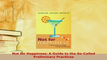Download  Not for Happiness A Guide to the SoCalled Preliminary Practices Free Books