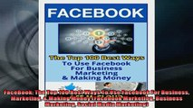 DOWNLOAD PDF  FaceBook The Top 100 Best Ways To Use Facebook For Business Marketing  Making Money FULL FREE