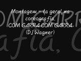 Montagem - ta geral na coreografia, COM GARRA COM GARRA ♪ {Dj Wagner}