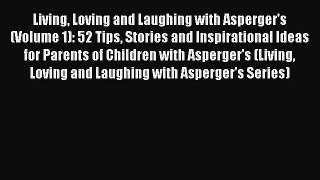 Read Living Loving and Laughing with Asperger's (Volume 1): 52 Tips Stories and Inspirational