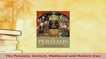 PDF  The Persians Ancient Mediaeval and Modern Iran  EBook
