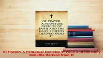 Download  Of Prayer A Perpetual Exercise of Faith and the Daily Benefits Derived from It  EBook