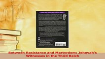 PDF  Between Resistance and Martyrdom Jehovahs Witnesses in the Third Reich Free Books