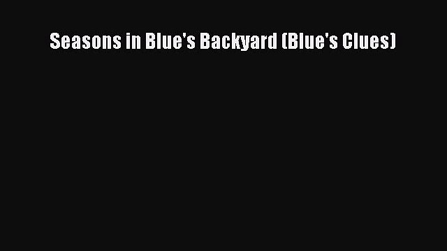 Read Seasons in Blue's Backyard (Blue's Clues) Ebook Online