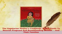 Download  The Vegetarian Mothers Cookbook Whole Foods To Nourish Pregnant And Breastfeeding Women  PDF Free