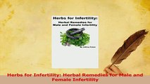 Download  Herbs for Infertility Herbal Remedies for Male and Female Infertility PDF Online